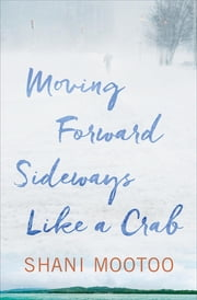 Moving Forward Sideways Like a Crab eBook by Shani Mootoo