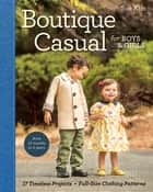Boutique Casual for Boys & Girls - 17 Timeless Projects • Full-Size Clothing Patterns • Sizes 12 months to 5 years ebook by Sue Kim