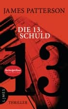 Die 13. Schuld - Thriller ebook by James Patterson, Maxine Paetro, Leo Strohm