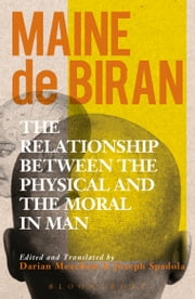 The Relationship between the Physical and the Moral in Man ebook by Maine de Biran,Darian Meacham,Joseph Spadola