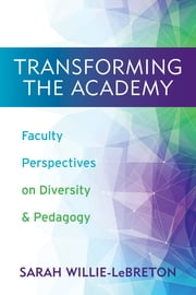 "Transforming the Academy - Faculty Perspectives on Diversity and Pedagogy ebook by Sarah Willie-LeBreton,Michael D. Smith,Eve Tuck,Dela Kusi-Appouh,H. Mark Ellis,Cheryl Jones-Walker,Patrick ""Pato"" Hebert,Sarah Willie-LeBreton,Anita Chikkatur,Kristin Lindgren,Anna Ward,Betty Sasaki,Aurora Camacho de Schmidt,Daphne Lamothe,Theresa Tensuan"