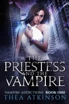 The Priestess and the Vampire ebook by Thea Atkinson