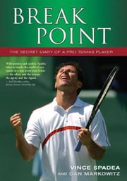 Break Point!: The Secret Diary of a Pro Tennis Player ebook by Spadea, Vince