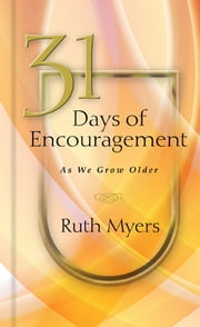 31 Days of Encouragement as We Grow Older ebook by Ruth Myers