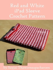 Red and White iPad Sleeve Crochet Pattern ebook by Sayjai Thawornsupacharoen