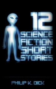 12 Science Fiction Short Story Collection ebook by PHILIP K. DICK