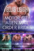 Motor City Alien Mail Order Brides Collection - Intergalactic Dating Agency ebook by Ellis Leigh