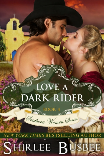 Love A Dark Rider (The Southern Women Series, Book 4) ebook by Shirlee Busbee