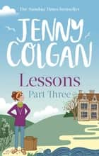 Lessons: Part 3 - The third and final part of Lessons' ebook serialisation (Maggie Adair) 電子書籍 by Jenny Colgan
