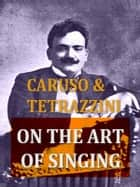 Caruso and Tetrazzini on the Art of Singing ebook by Enrico Caruso, Luisa Tetrazzini