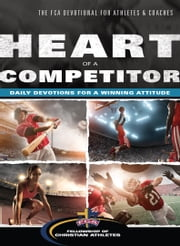 Heart of a Competitor - Daily Devotions for a Winning Attitude ebook by Fellowship of Christian Athletes