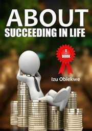 Succeeding in Life ebook by IZU OBIEKWE