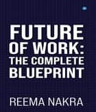 Future of Work - The Complete Blueprint ebook by