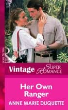 Her Own Ranger (Mills & Boon Vintage Superromance) ebook by Anne Marie Duquette