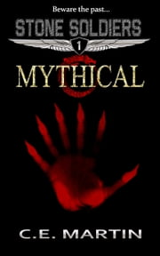 Mythical (Stone Soldiers #1) ebook by C.E. Martin
