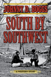 South by Southwest - A Western Story ebook by Johnny D. Boggs