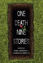 One Death, Nine Stories ebook by Marc Aronson, Charles R. Smith Jr.