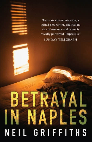 Betrayal in Naples ebook by Neil Griffiths