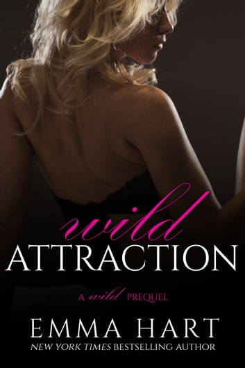Wild Attraction (A Wild Prequel) ebook by Emma Hart