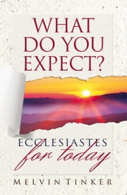 What Do You Expect?: Ecclesiastes for Today ebook by Melvin Tinker