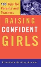 Raising Confident Girls ebook by Elizabeth Hartley-Brewer