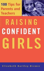 Raising Confident Girls - 100 Tips For Parents And Teachers ebook by Elizabeth Hartley-Brewer