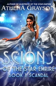 Scandal: Scions of the Star Empire #1 ebook by Athena Grayson