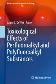 Toxicological Effects of Perfluoroalkyl and Polyfluoroalkyl Substances ebook by Jamie C DeWitt