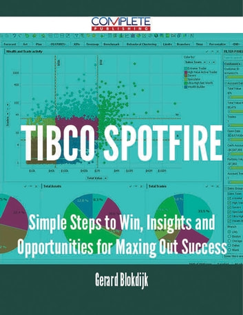 TIBCO Spotfire - Simple Steps to Win, Insights and Opportunities for Maxing Out Success ebook by Gerard Blokdijk