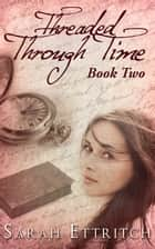 Threaded Through Time (Book Two) ebook by Sarah Ettritch