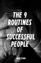 The 9 Routines of Successful People: A Guidebook for Personal Change ebook by Jonas Stark