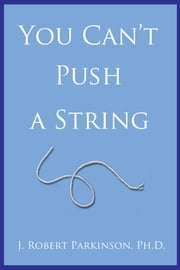 You Can't Push a String ebook by J. Robert Parkinson, Ph.D.