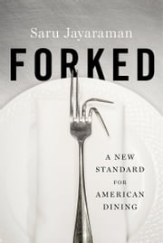 Forked - A New Standard for American Dining ebook by Saru Jayaraman