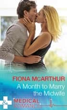 A Month To Marry The Midwife (Mills & Boon Medical) (The Midwives of Lighthouse Bay, Book 1) ebook by Fiona McArthur
