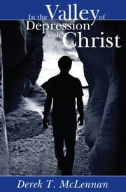 In the Valley of Depression with Christ ebook by Derek T. McLennan