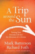 A Trip around the Sun - Turning Your Everyday Life into the Adventure of a Lifetime ebook by Mark Batterson, Richard Foth, Susanna Foth Aughtmon