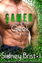 The Gamer and the Geek ebook by Sidney Bristol