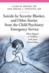 Suicide by Security Blanket, and Other Stories from the Child Psychiatry Emergency Service ebook by Laura Marie Prager,Abigail Louise Donovan M.D.