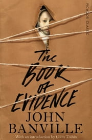 The Book of Evidence - Picador Classic ebook by John Banville, Colm Toibin