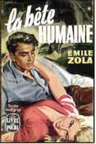 La Bete Humaine ebook by Emile Zola