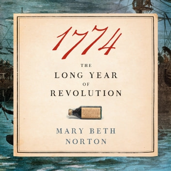 1774 - The Long Year of Revolution audiobook by Mary Beth Norton