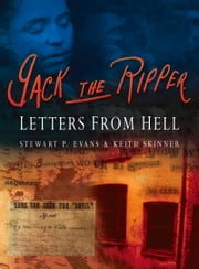 Jack the Ripper - Letters from Hell ebook by Stewart Evans,Keith Skinner