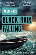 Black Rain Falling - 'A truly amazing writer, an outstanding novel' Bernardine Evaristo ebook by Jacob Ross
