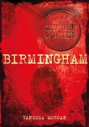 Murder & Crime: Birmingham ebook by Vanessa Morgan