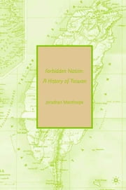 Forbidden Nation - A History of Taiwan ebook by Jonathan Manthorpe