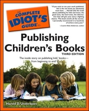 The Complete Idiot's Guide to Publishing Children's Books, 3rd Edition - The Inside Story on Publishing Kids' Books—from Beginning to End! ebook by Harold D. Underdown