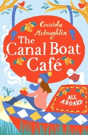 All Aboard: A perfect feel good romance (The Canal Boat Café, Book 1) ebook by Cressida McLaughlin