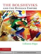 The Bolsheviks and the Russian Empire ebook by Liliana Riga