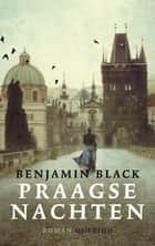 Praagse nachten ebook by Benjamin Black, Arie Storm