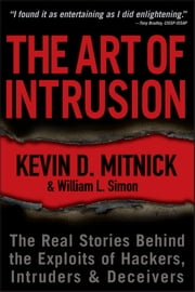 The Art of Intrusion - The Real Stories Behind the Exploits of Hackers, Intruders and Deceivers ebook by Kevin D. Mitnick,William L. Simon
